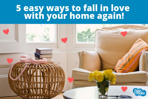 5 incredibly easy ways to fall in love with your home again!