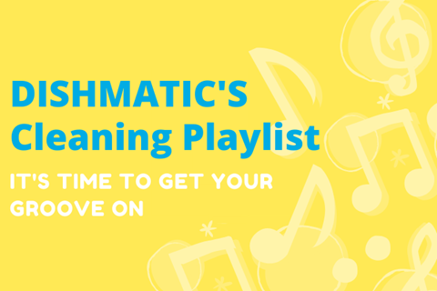 Tune in and clean up with the Dishmatic cleaning play list!